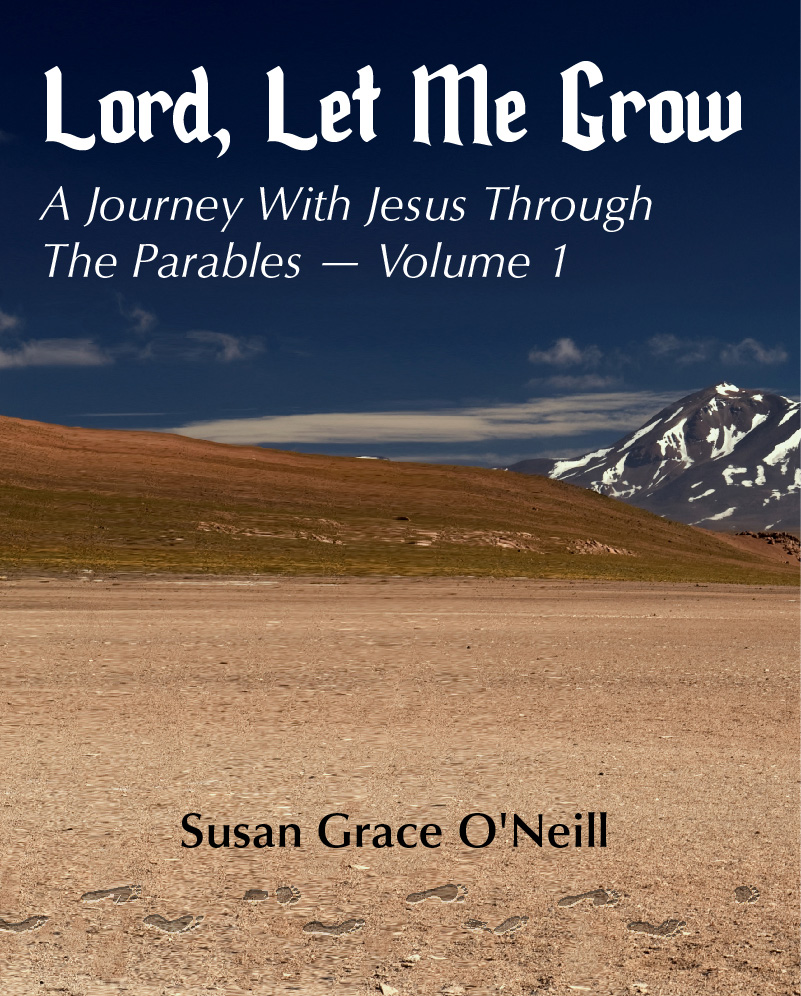 Lord, Let Me Grow: A Journey With Jesus Through The Parables (Volume 1)
