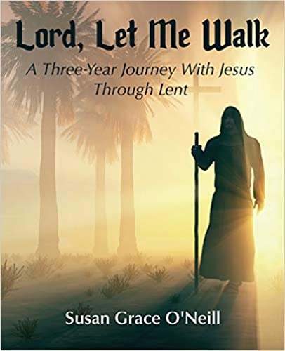 Lord, Let Me Walk: A 3-Year Journey With Jesus Through Lent